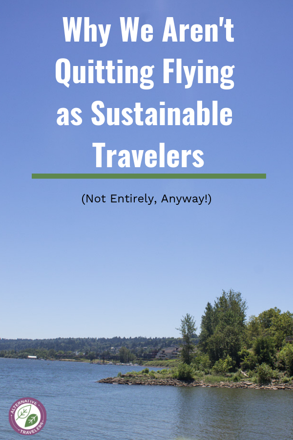 Should we stop flying for the environment? As travelers advocating for sustainable travel and giving sustainable travel tips we think about this a lot. We've decided not to stop flying (entirely) for several reasons. Read on for this responsible travel reflection!  #ResponsibleTravel #sustainabletravel  #ethicaltravel